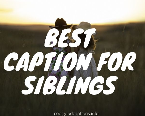 95 Sibling Captions For Instagram Funny Captions For Sibling Pics