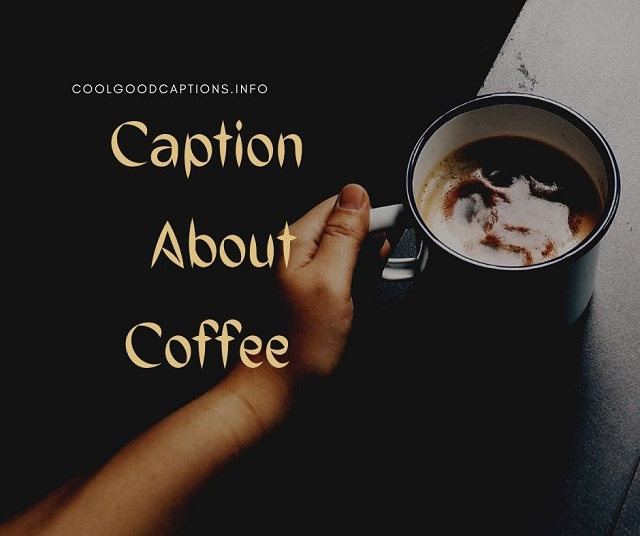 101 Great Coffee Captions For Instagram Quotes About Coffee