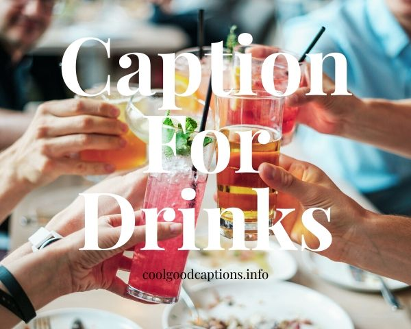 Caption For Drinks