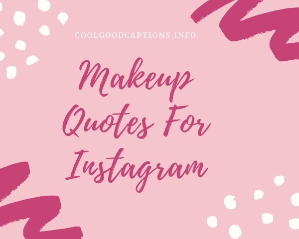 Makeup Quotes For Instagram